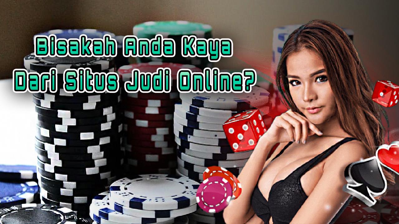 Bisakah Anda Kaya dari Situs Judi Online?